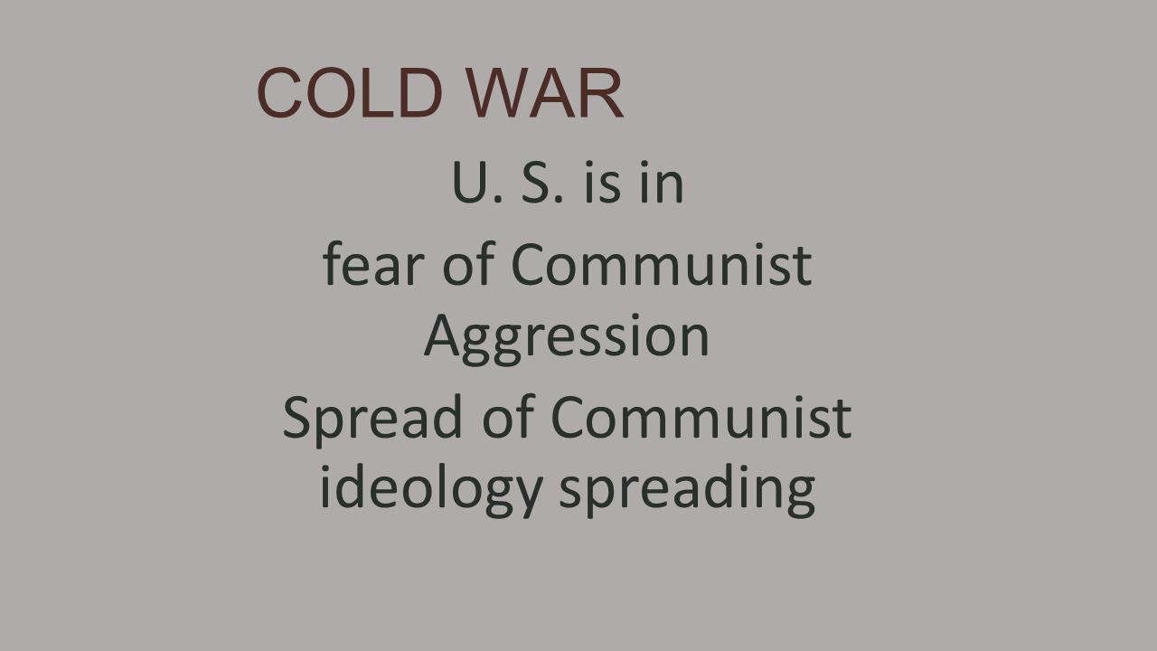 COLD WAR U. S. is in fear of Communist Aggression
