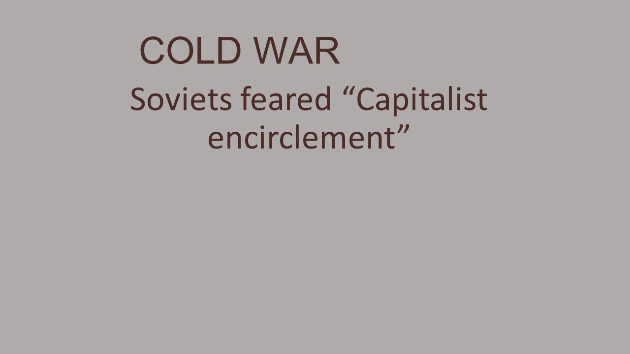 Soviets feared Capitalist encirclement