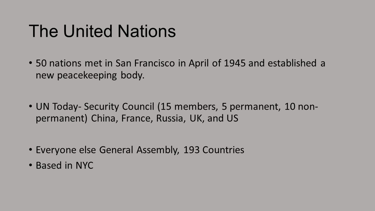 The United Nations 50 nations met in San Francisco in April of 1945 and established a new peacekeeping body.