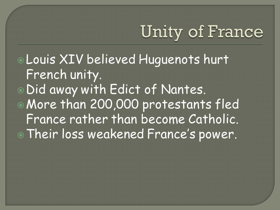 Unity of France Louis XIV believed Huguenots hurt French unity.