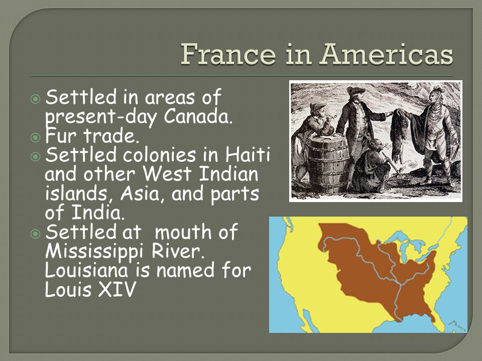 France in Americas Settled in areas of present-day Canada. Fur trade.
