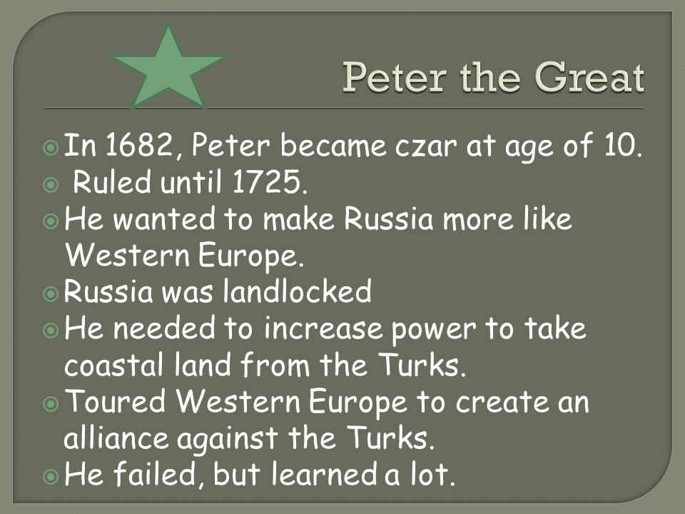Peter the Great In 1682, Peter became czar at age of 10.