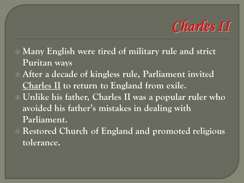 Charles II Many English were tired of military rule and strict Puritan ways.