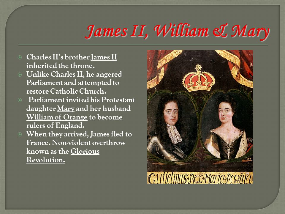 James II, William & Mary Charles II's brother James II inherited the throne.
