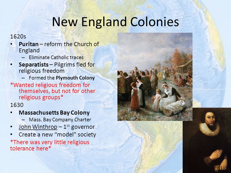 New England Colonies 1620s Puritan – reform the Church of England