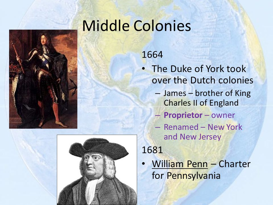 Middle Colonies 1664 The Duke of York took over the Dutch colonies