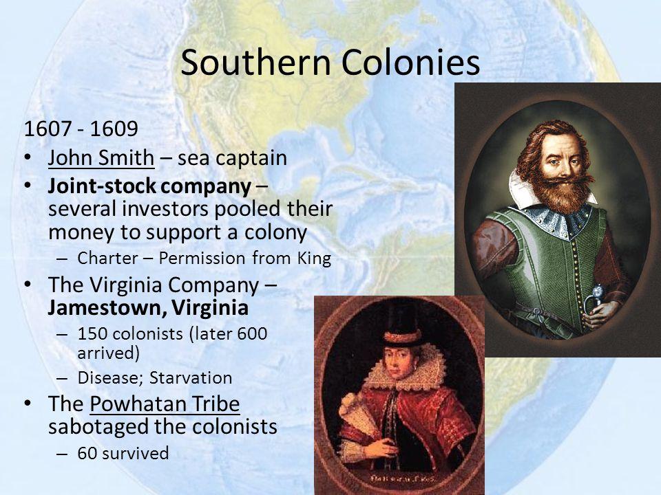 Southern Colonies 1607 - 1609 John Smith – sea captain