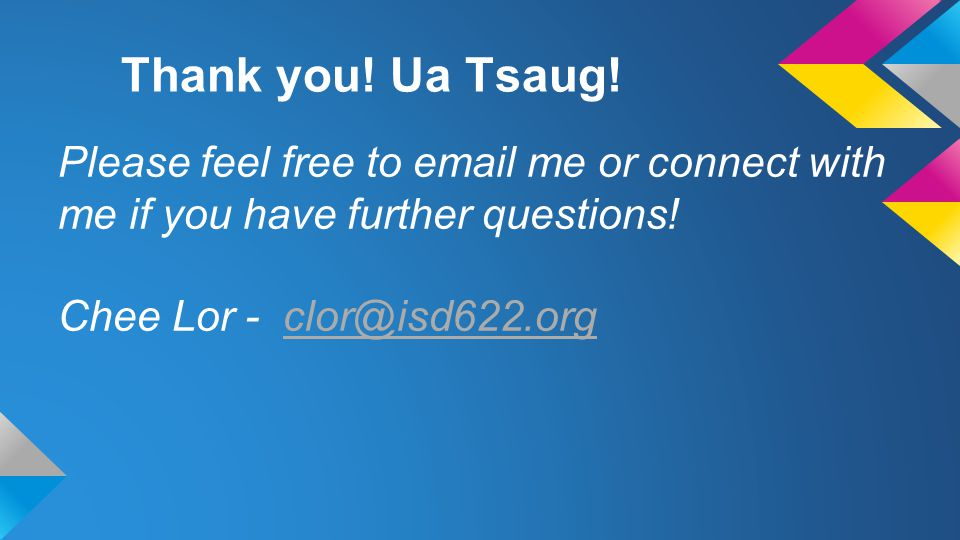Thank you! Ua Tsaug! Please feel free to email me or connect with me if you have further questions!