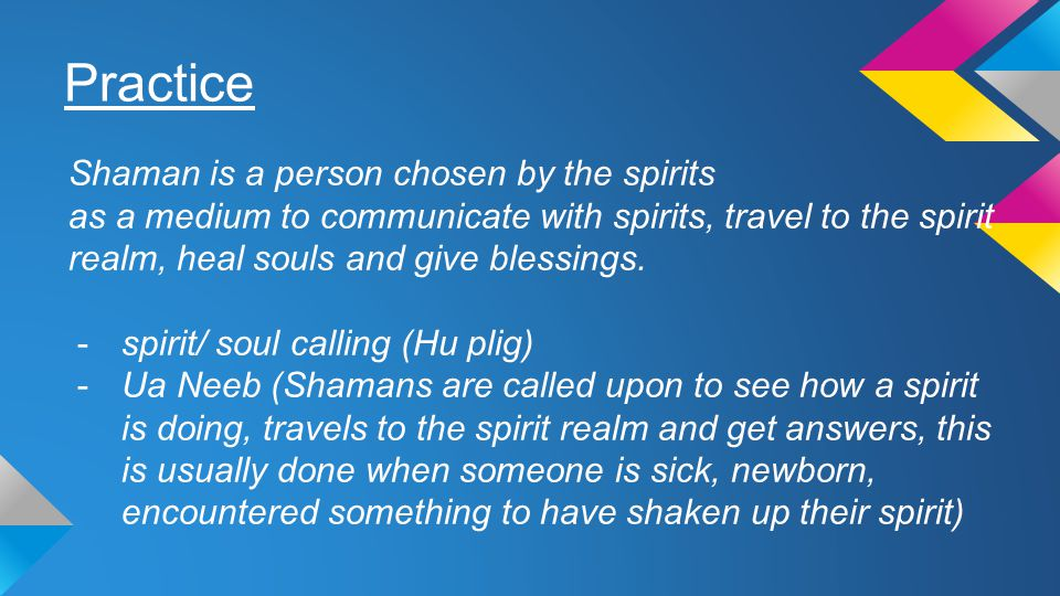 Practice Shaman is a person chosen by the spirits