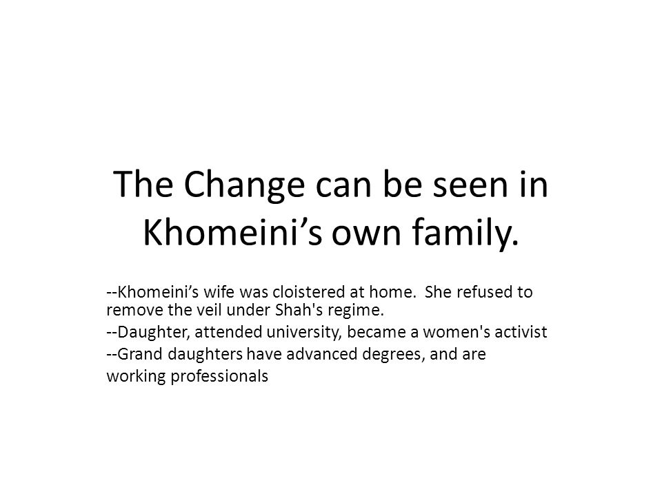 The Change can be seen in Khomeini's own family.