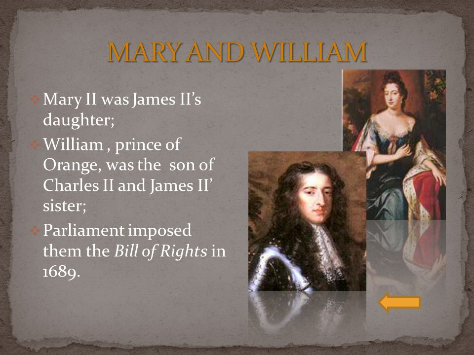MARY AND WILLIAM Mary II was James II's daughter;