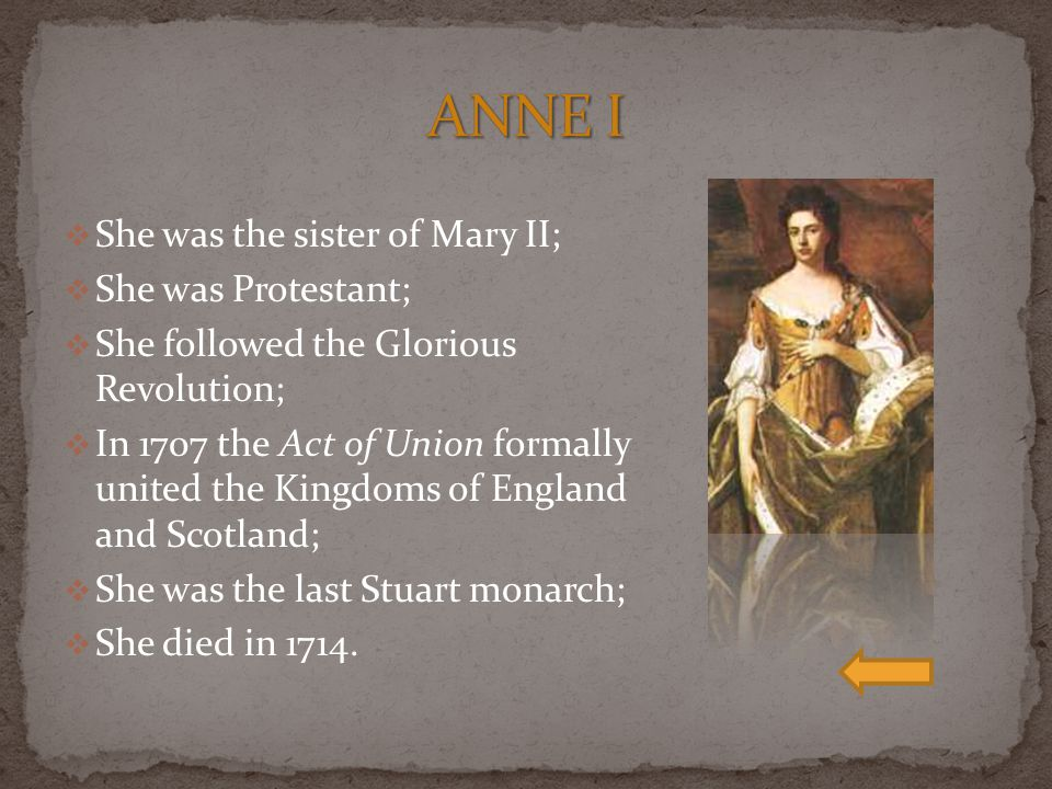 ANNE I She was the sister of Mary II; She was Protestant;