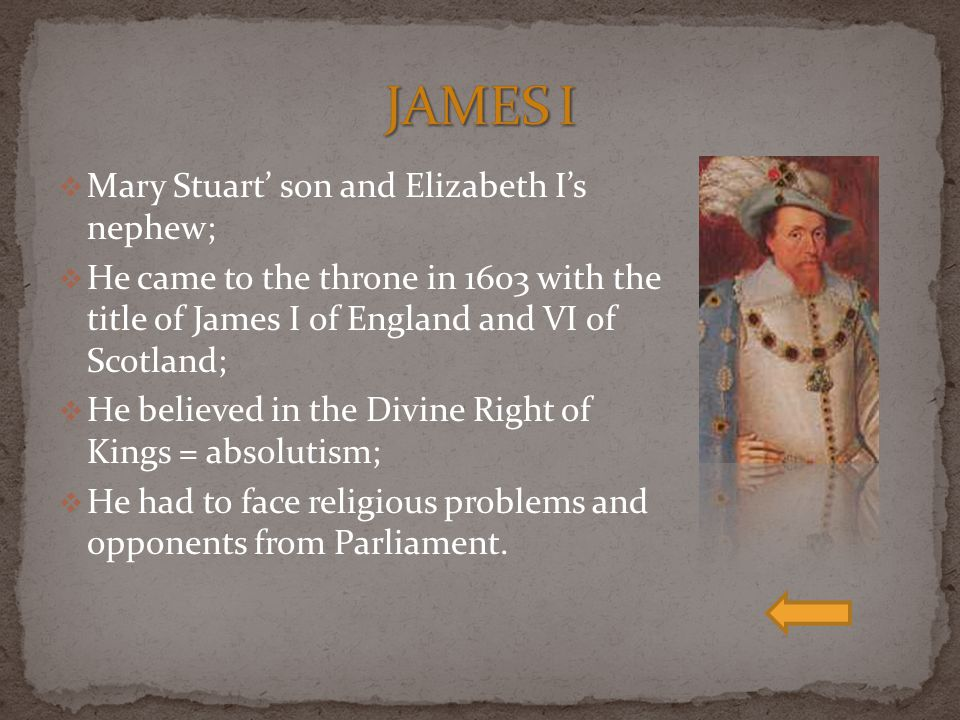 JAMES I Mary Stuart' son and Elizabeth I's nephew;