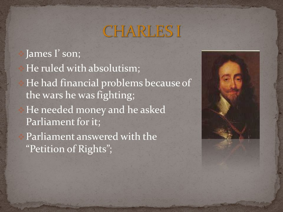 CHARLES I James I' son; He ruled with absolutism;