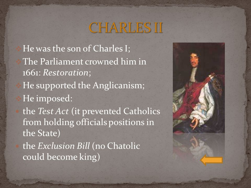 CHARLES II He was the son of Charles I;