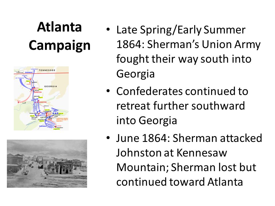 Atlanta Campaign Late Spring/Early Summer 1864: Sherman's Union Army fought their way south into Georgia.