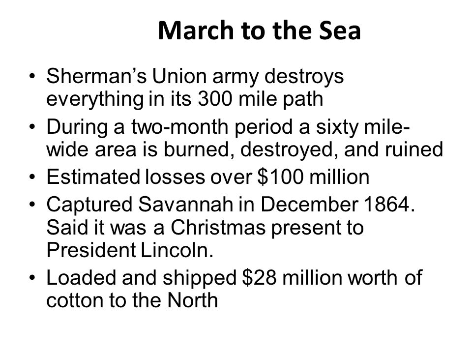 March to the Sea Sherman's Union army destroys everything in its 300 mile path.