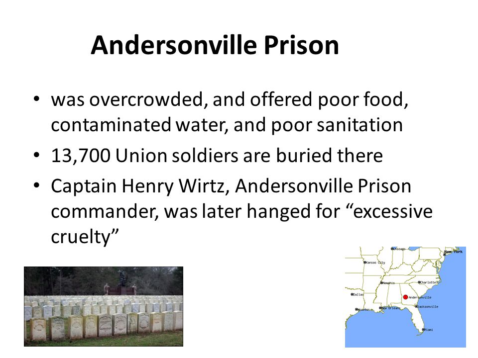 Andersonville Prison was overcrowded, and offered poor food, contaminated water, and poor sanitation.