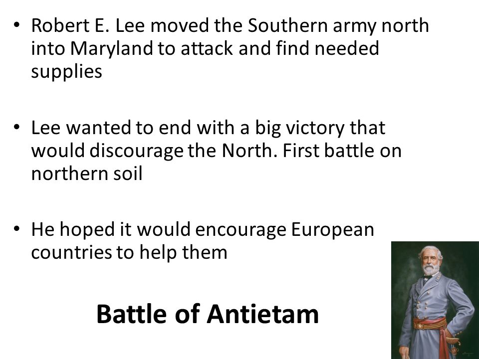 Robert E. Lee moved the Southern army north into Maryland to attack and find needed supplies