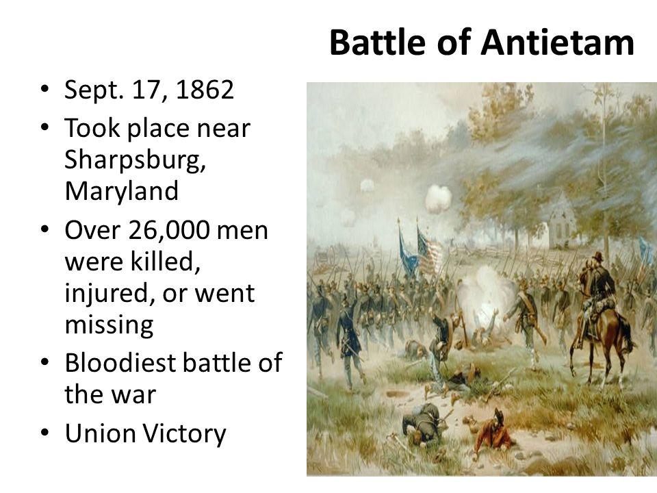 Battle of Antietam Sept. 17, 1862 Took place near Sharpsburg, Maryland