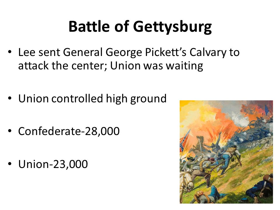 Battle of Gettysburg Lee sent General George Pickett's Calvary to attack the center; Union was waiting.