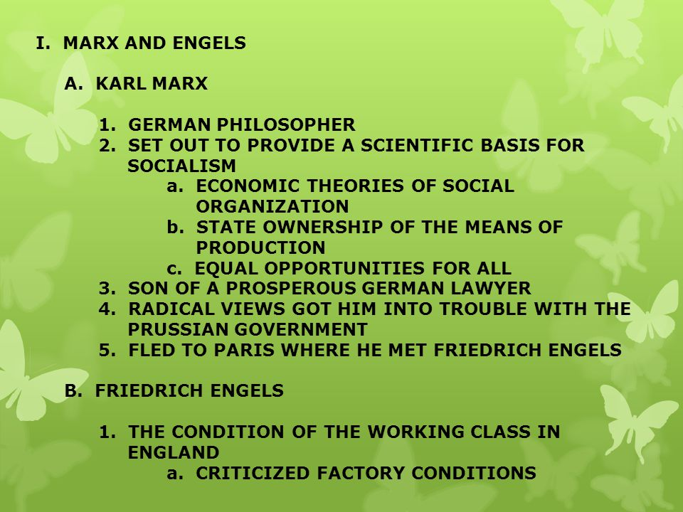 I. MARX AND ENGELS A. KARL MARX. 1. GERMAN PHILOSOPHER. 2. SET OUT TO PROVIDE A SCIENTIFIC BASIS FOR SOCIALISM.