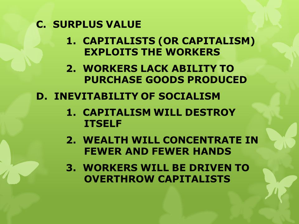 C. SURPLUS VALUE 1. CAPITALISTS (OR CAPITALISM) EXPLOITS THE WORKERS 2