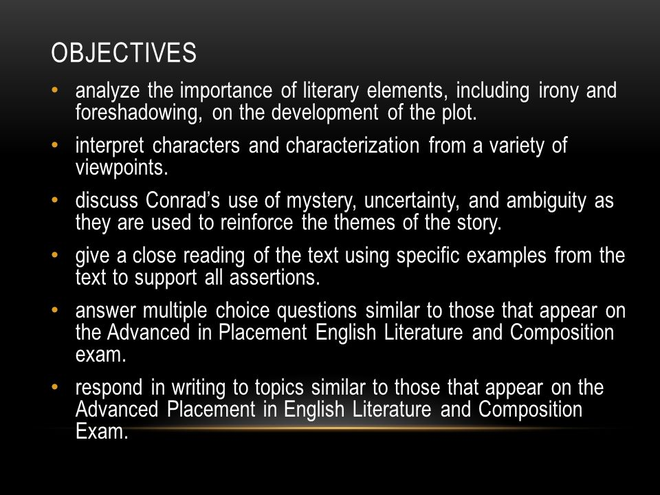 Objectives analyze the importance of literary elements, including irony and foreshadowing, on the development of the plot.