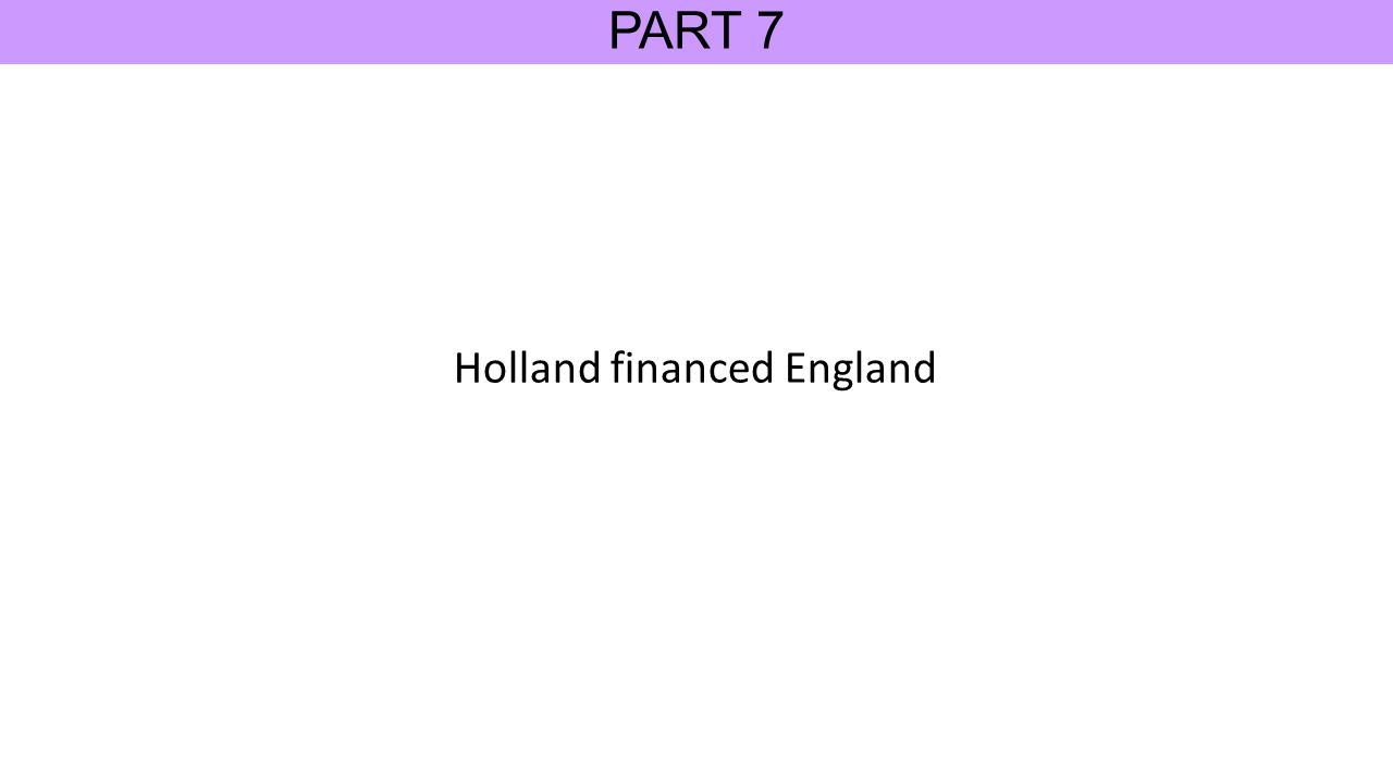 PART 7 Holland financed England