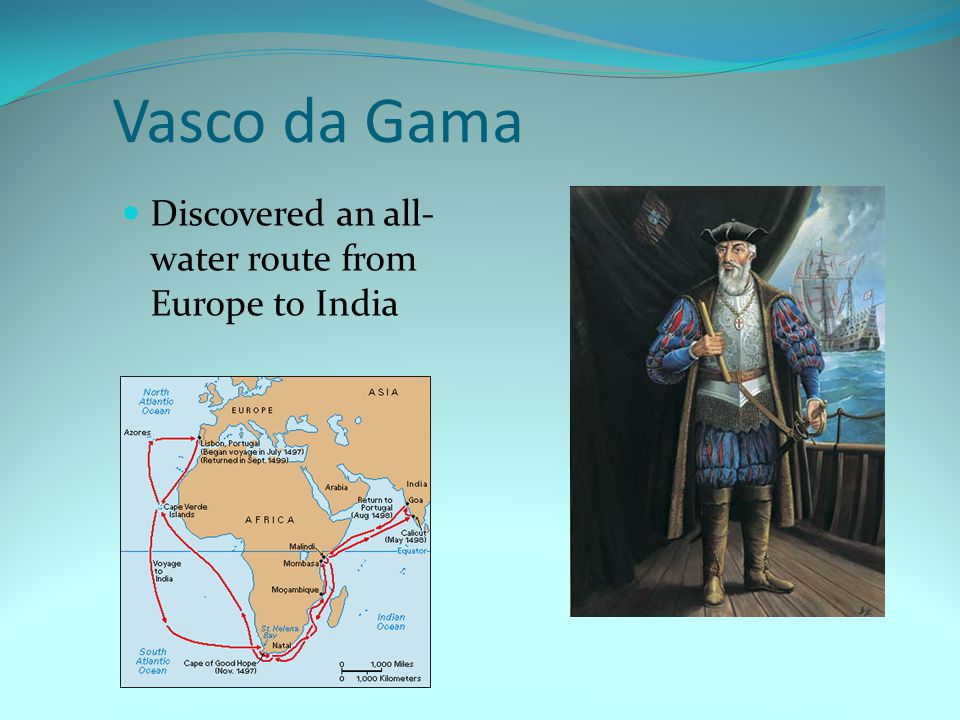 Vasco da Gama Discovered an all-water route from Europe to India