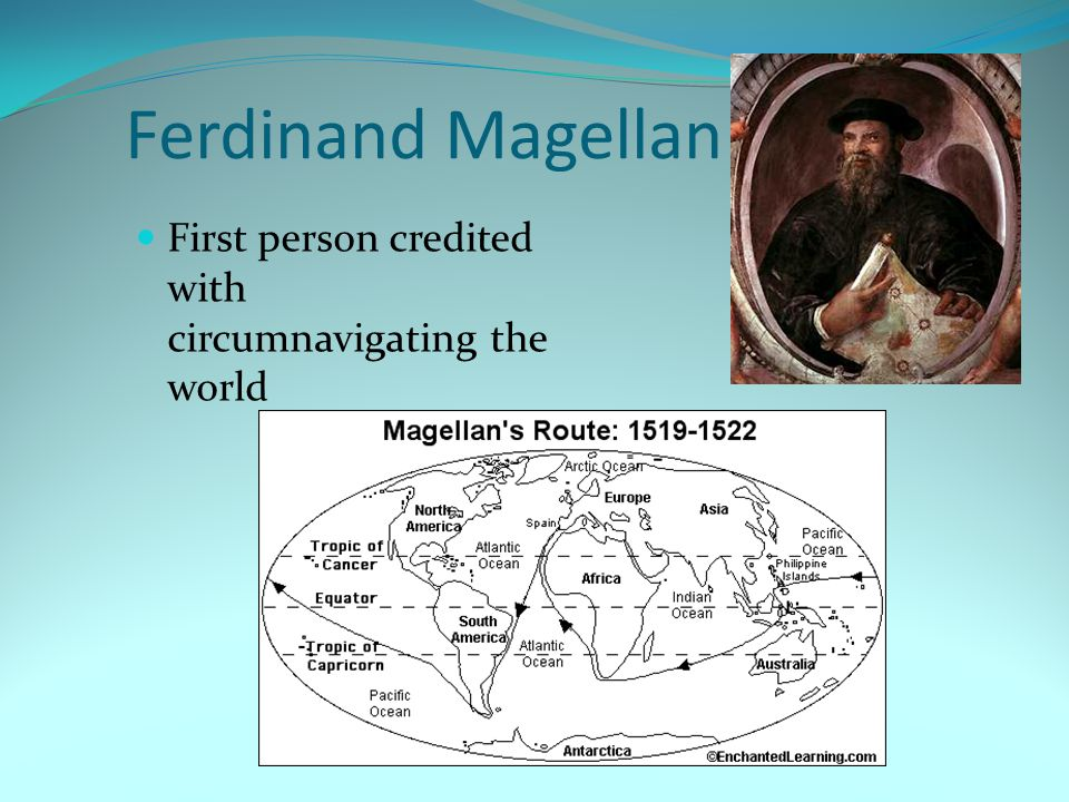 Ferdinand Magellan First person credited with circumnavigating the world
