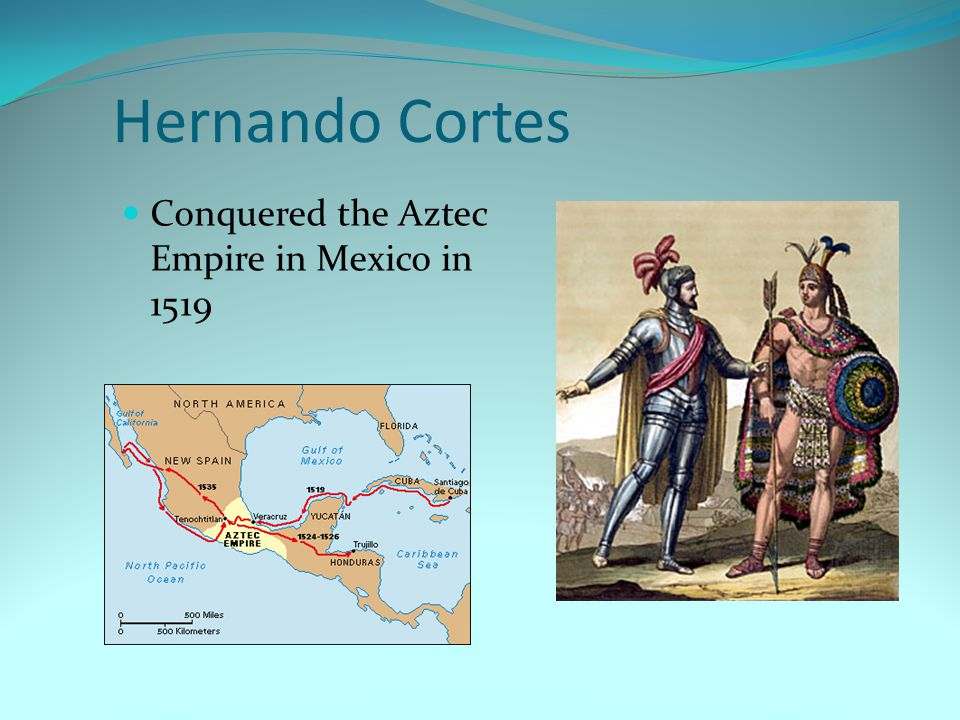 Hernando Cortes Conquered the Aztec Empire in Mexico in 1519