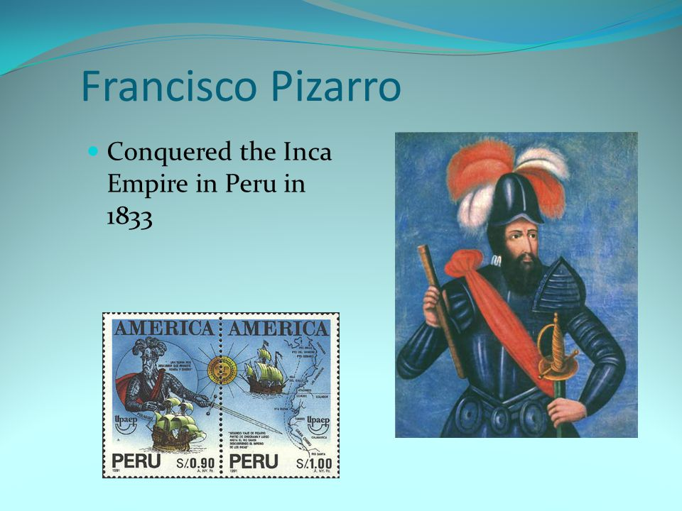 Francisco Pizarro Conquered the Inca Empire in Peru in 1833