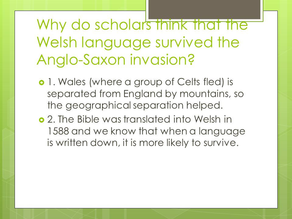 Why do scholars think that the Welsh language survived the Anglo-Saxon invasion