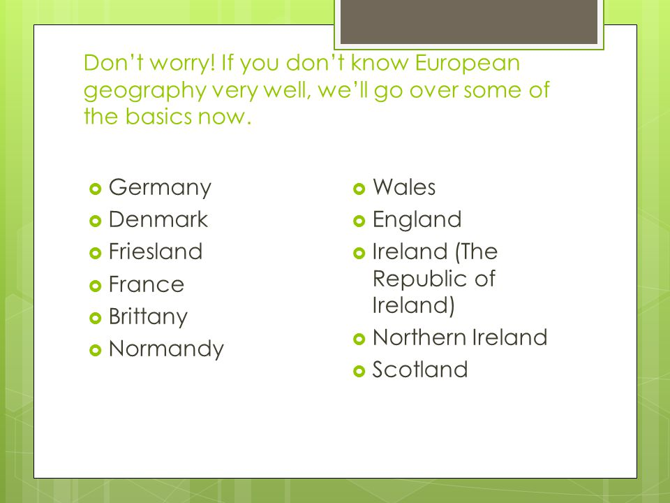 Don't worry! If you don't know European geography very well, we'll go over some of the basics now.