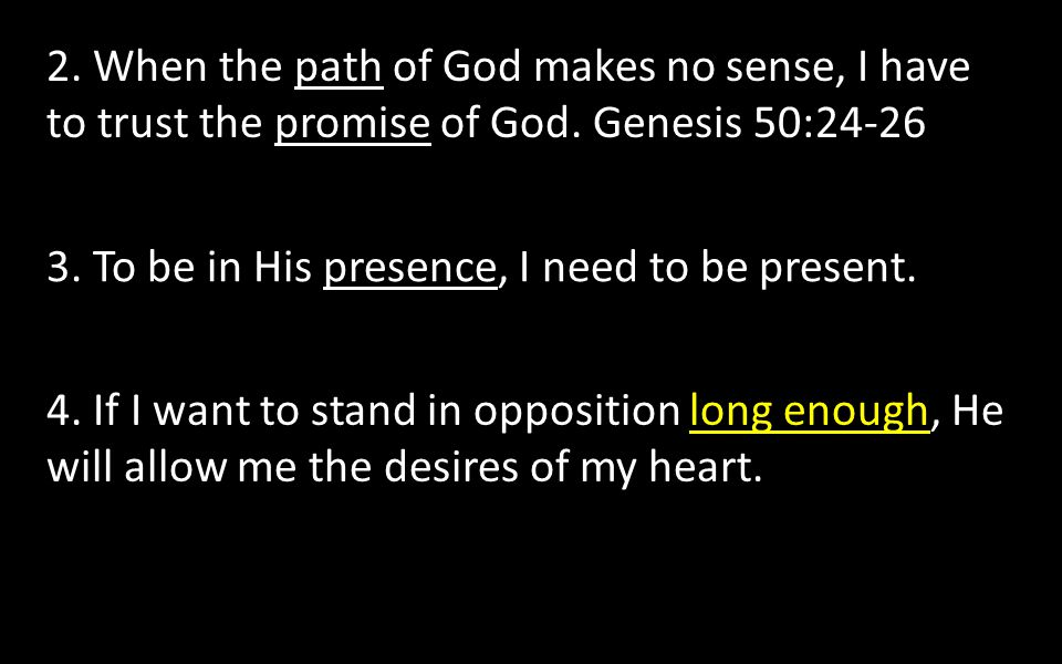 2. When the path of God makes no sense, I have to trust the promise of God. Genesis 50:24-26