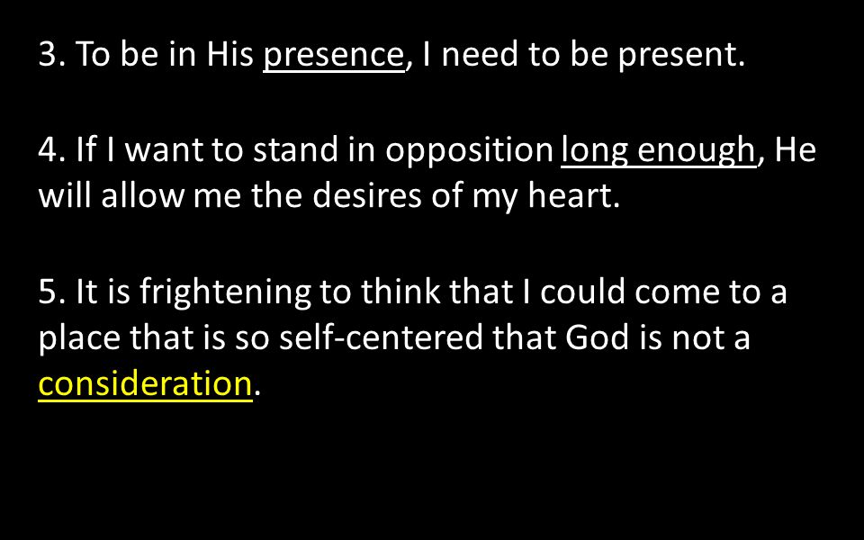 3. To be in His presence, I need to be present.