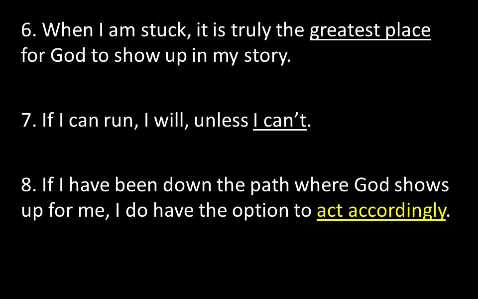 6. When I am stuck, it is truly the greatest place for God to show up in my story.