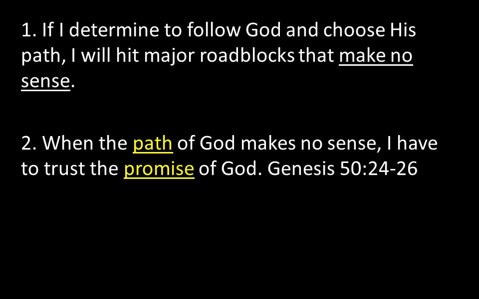 1. If I determine to follow God and choose His path, I will hit major roadblocks that make no sense.