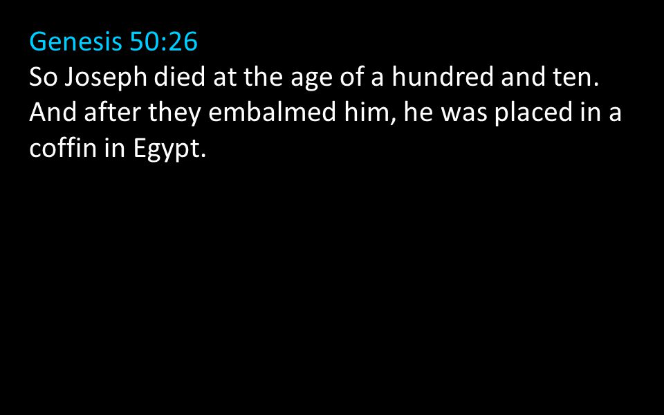 Genesis 50:26 So Joseph died at the age of a hundred and ten.
