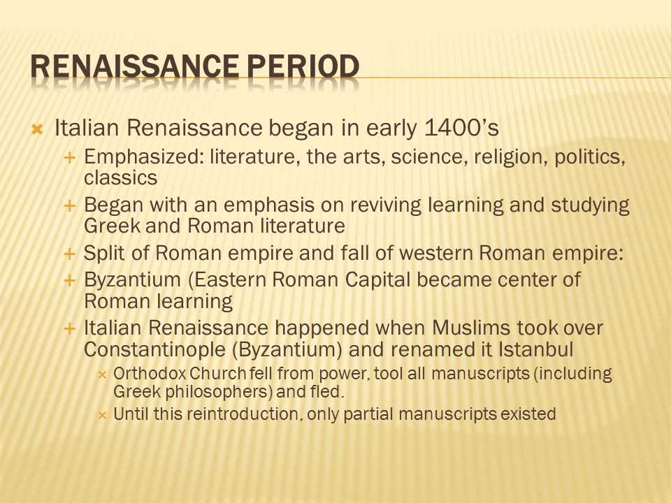 Renaissance Period Italian Renaissance began in early 1400's