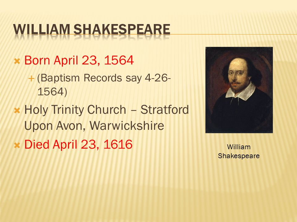 William Shakespeare Born April 23, 1564