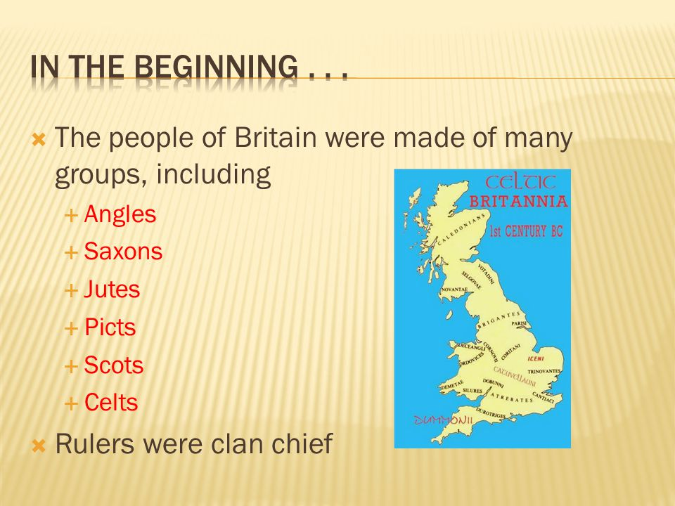 In the beginning . . . The people of Britain were made of many groups, including. Angles. Saxons.