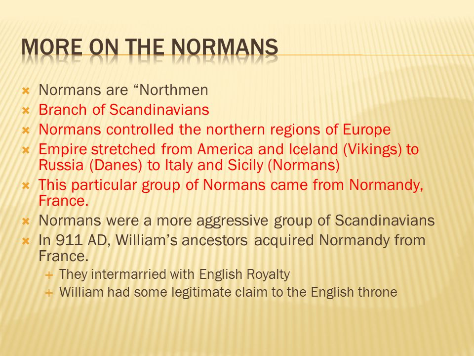 More on the normans Normans are Northmen Branch of Scandinavians