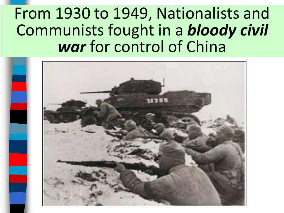 From 1930 to 1949, Nationalists and Communists fought in a bloody civil war for control of China