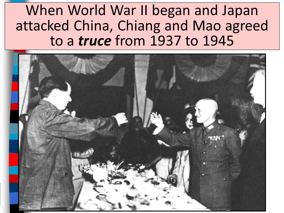 When World War II began and Japan attacked China, Chiang and Mao agreed to a truce from 1937 to 1945