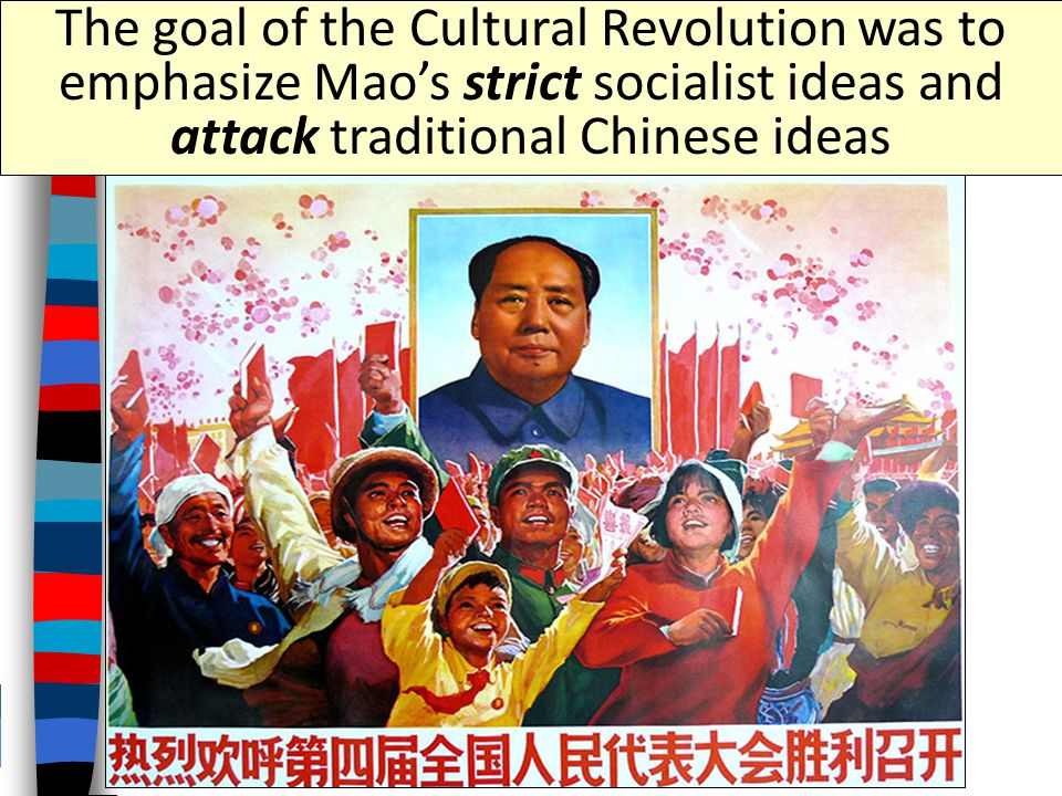 The goal of the Cultural Revolution was to emphasize Mao's strict socialist ideas and attack traditional Chinese ideas