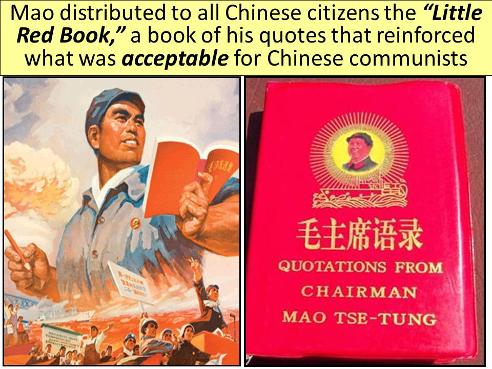 Mao distributed to all Chinese citizens the Little Red Book, a book of his quotes that reinforced what was acceptable for Chinese communists