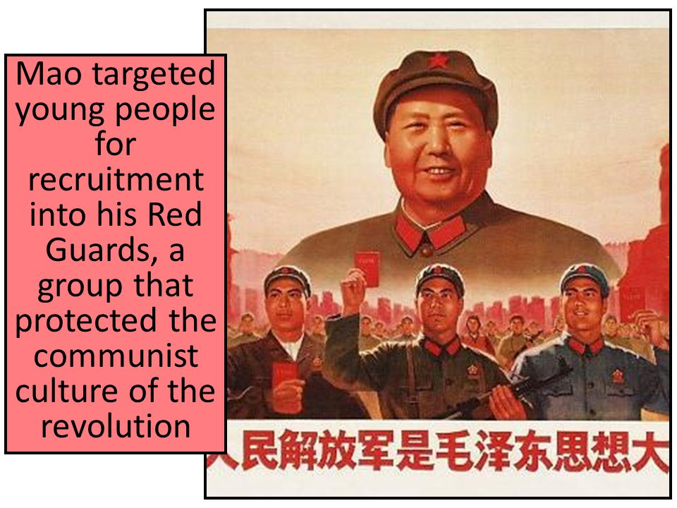 Mao targeted young people for recruitment into his Red Guards, a group that protected the communist culture of the revolution