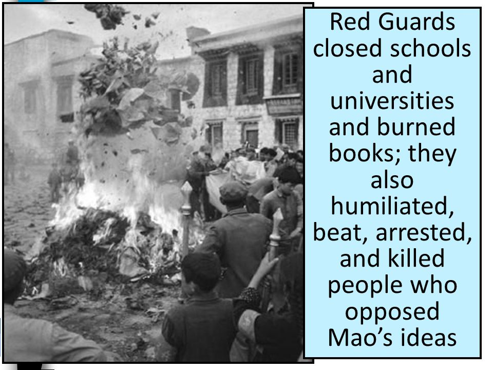 Red Guards closed schools and universities and burned books; they also humiliated, beat, arrested, and killed people who opposed Mao's ideas
